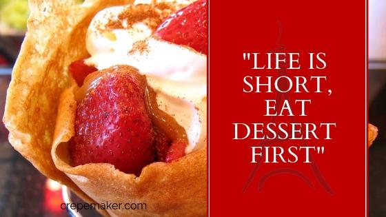 Life is short, eat dessert first - CrepeMaker