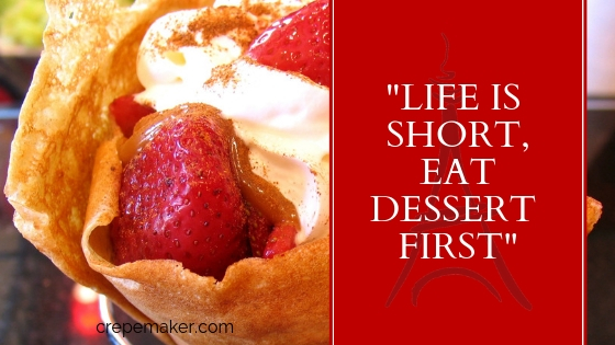 Life is short, eat dessert first - CrepeMaker